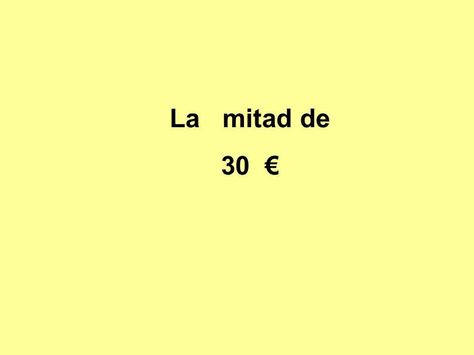 La mitad de 30 €