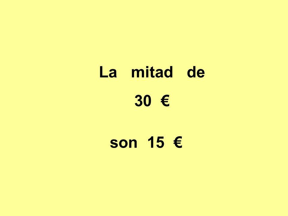 La mitad de 30 € son 15 €