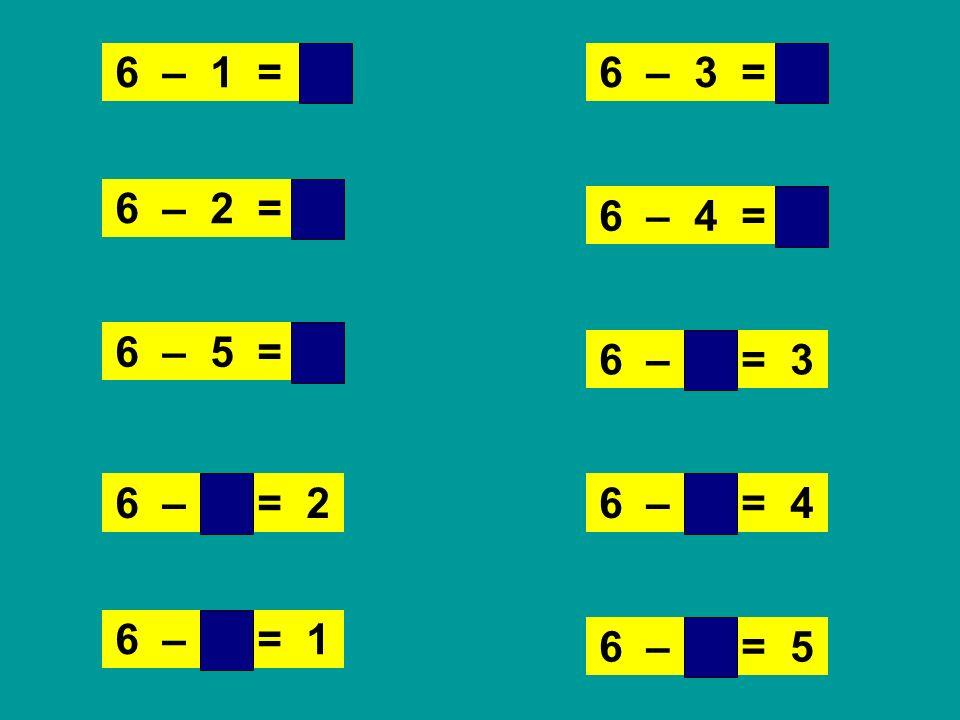 6 – 1 = 5 6 – 3 = 3. 6 – 2 = 4. 6 – 4 = 2. 6 – 5 = 1. 6 – 3 = 3. 6 – 4 = 2.