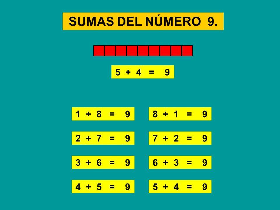 SUMAS DEL NÚMERO 9. 4 + 5 = 9 8 + 1 = 9 2 + 7 = 9 7 + 2 = 9 3 + 6 = 9