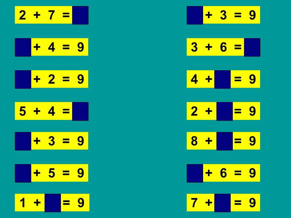 2 + 7 = 9 6 + 3 = 9. 5 + 4 = 9. 3 + 6 = 9. 7 + 2 = 9. 4 + 5 = 9. 5 + 4 = 9.