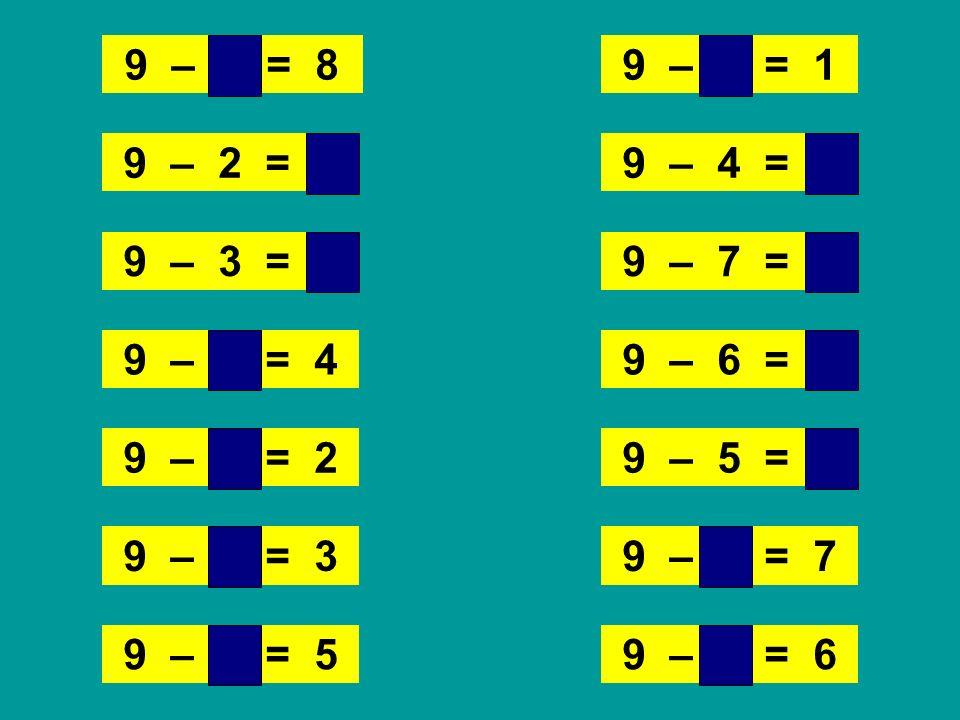 9 – 1 = 8 9 – 8 = 1. 9 – 2 = 7. 9 – 4 = 5. 9 – 3 = 6. 9 – 7 = 2. 9 – 5 = 4.