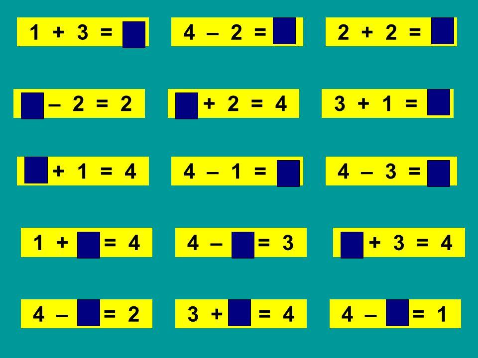 1 + 3 = 44 – 2 = 2. 2 + 2 = 4. 4 – 2 = 2. 2 + 2 = 4. 3 + 1 = 4. 3 + 1 = 4.