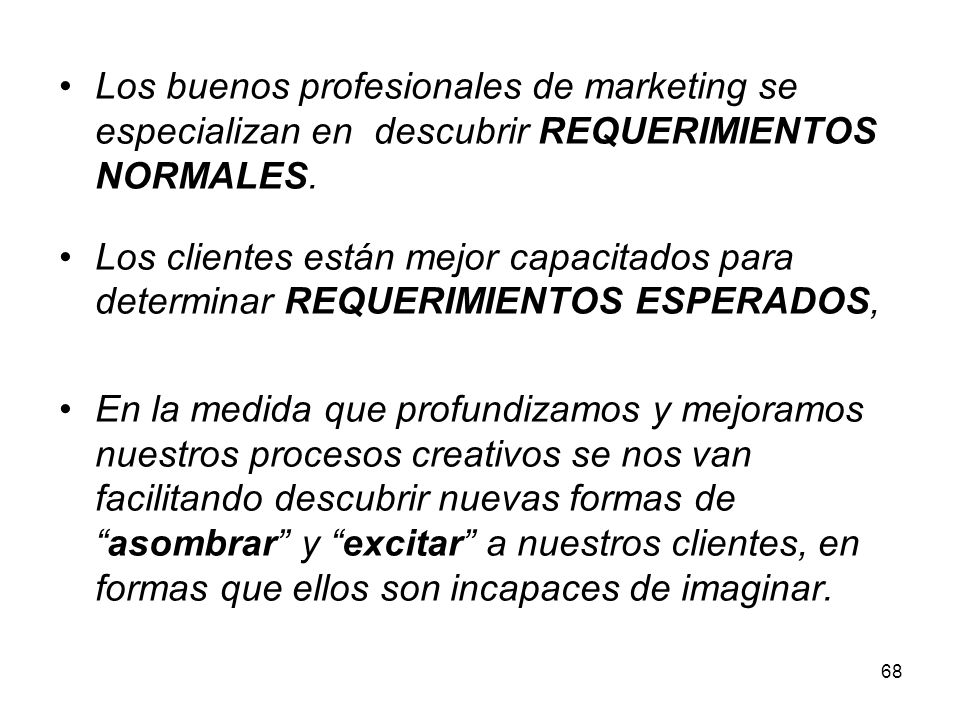 Los buenos profesionales de marketing se especializan en descubrir REQUERIMIENTOS NORMALES.