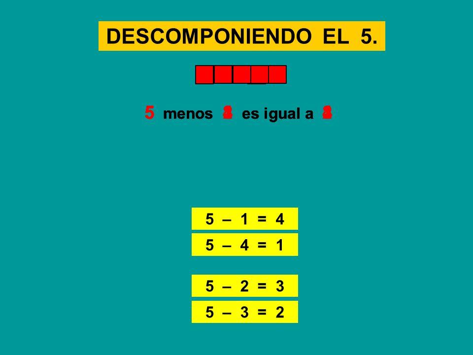 DESCOMPONIENDO EL 5. 5 menos 1 es igual a 4 5 menos 3 es igual a 2