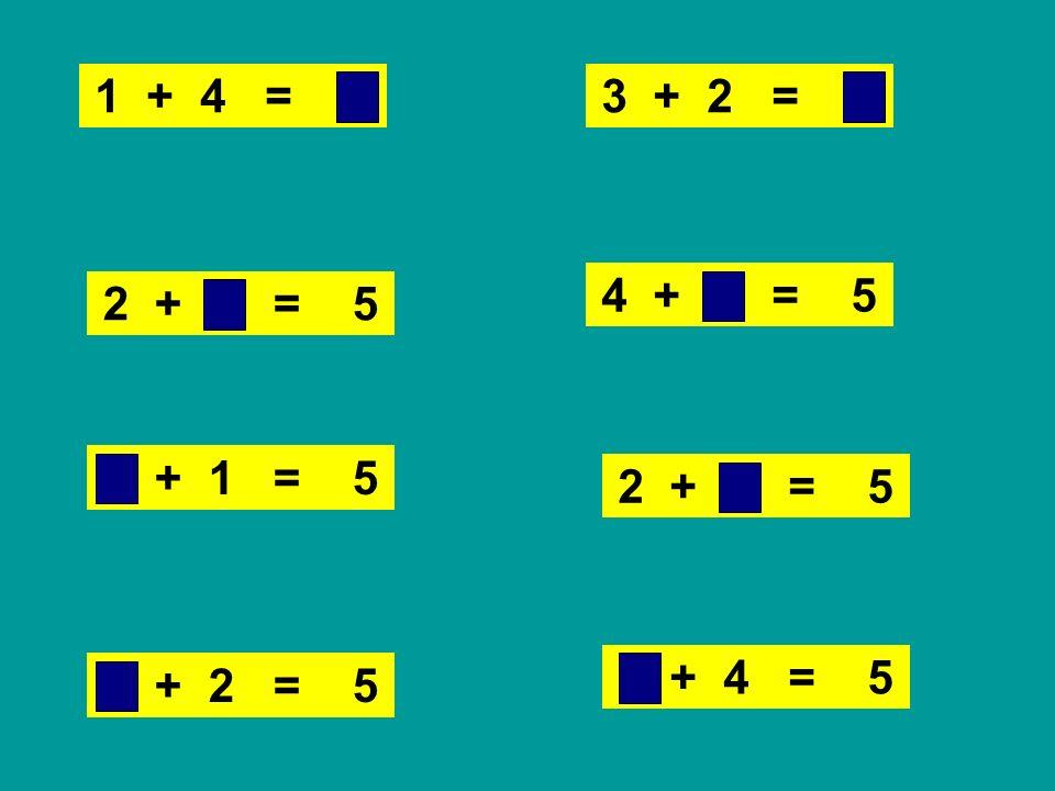1 + 4 = 5 3 + 2 = 5. 4 + 1 = 5. 2 + 3 = 5. 4 + 1 = 5. 2 + 3 = 5.