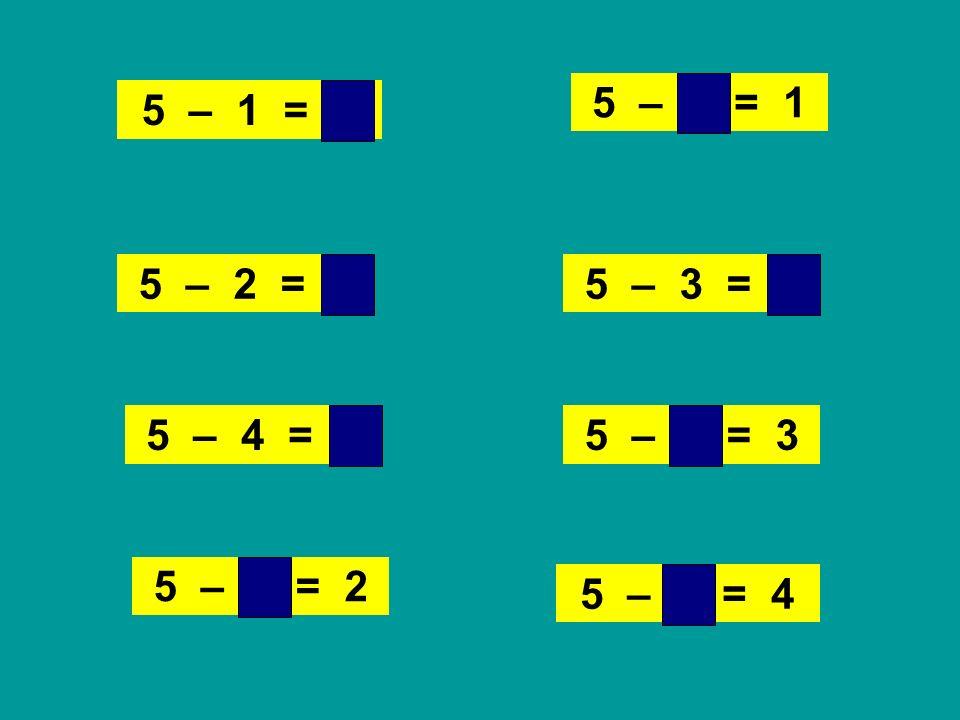 5 – 4 = 1 5 – 1 = 4. 5 – 2 = 3. 5 – 3 = 2. 5 – 4 = 1. 5 – 2 = 3. 5 – 3 = 2.