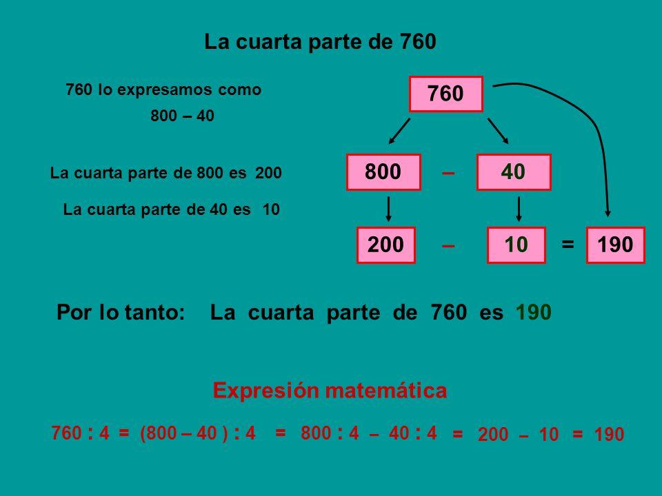La cuarta parte de 760 760 800 – 40 200 – 10 = 190 Por lo tanto: