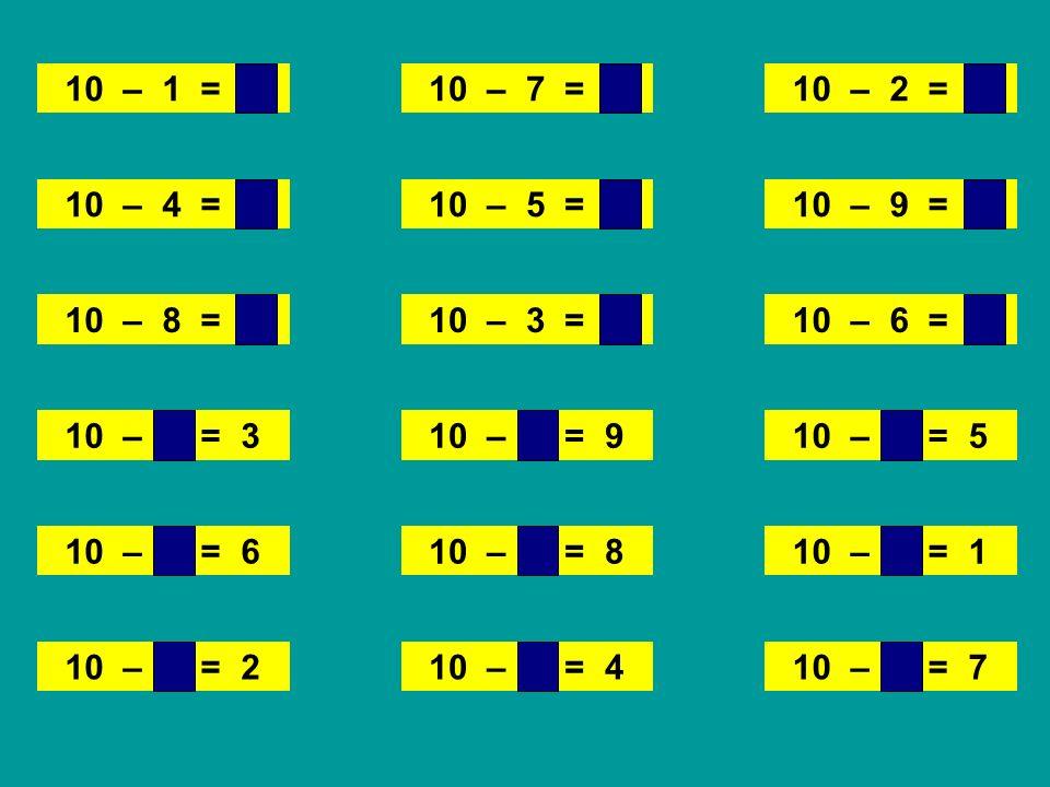 10 – 1 = 9 10 – 7 = 3. 10 – 2 = 8. 10 – 4 = 6. 10 – 5 = 5. 10 – 9 = 1. 10 – 8 = 2.