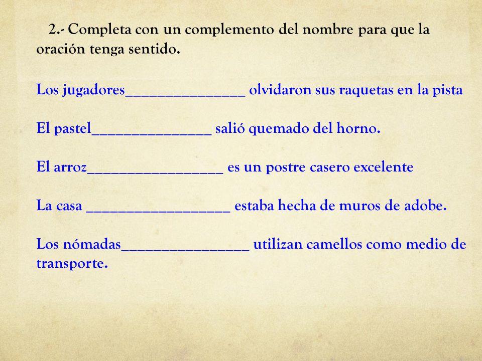 2.- Completa con un complemento del nombre para que la oración tenga sentido.