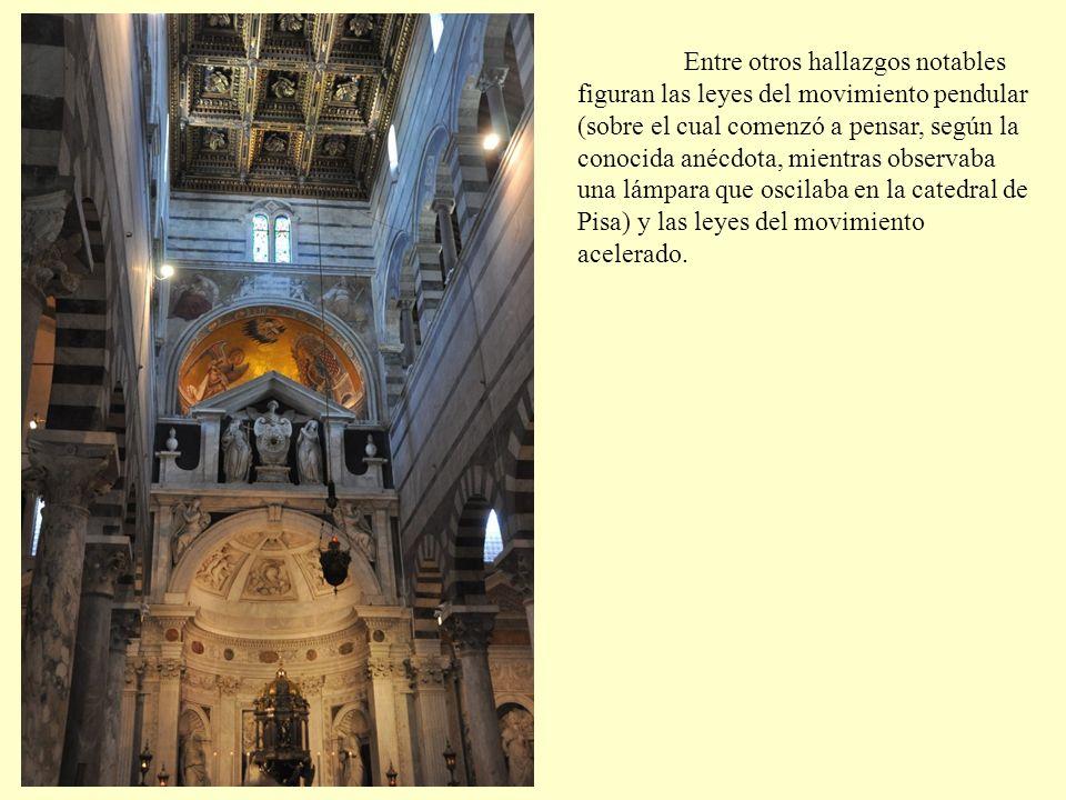 Entre otros hallazgos notables figuran las leyes del movimiento pendular (sobre el cual comenzó a pensar, según la conocida anécdota, mientras observaba una lámpara que oscilaba en la catedral de Pisa) y las leyes del movimiento acelerado.