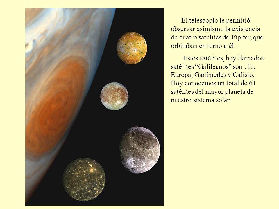 El telescopio le permitió observar asimismo la existencia de cuatro satélites de Júpiter, que orbitaban en torno a él.