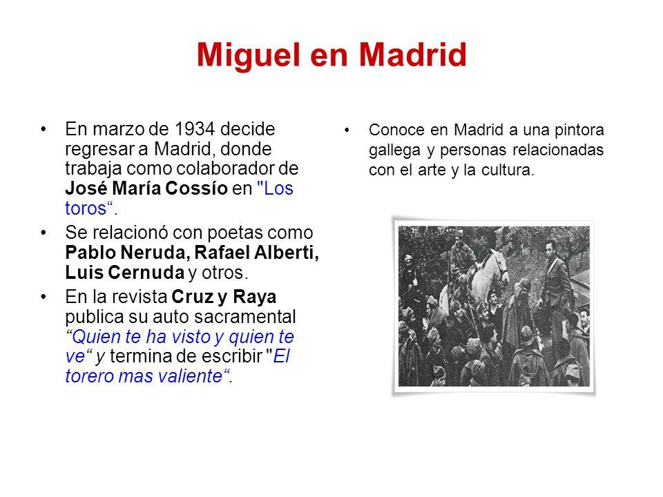 Miguel en Madrid En marzo de 1934 decide regresar a Madrid, donde trabaja como colaborador de José María Cossío en Los toros .