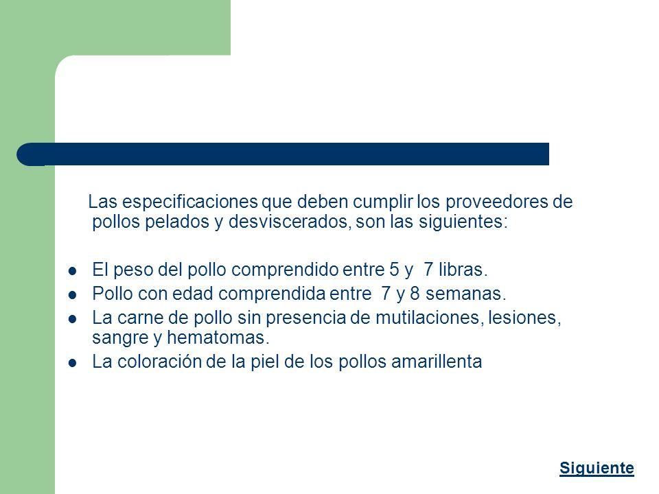 ESPECIFICACIONES Las especificaciones que deben cumplir los proveedores de pollos pelados y desviscerados, son las siguientes: