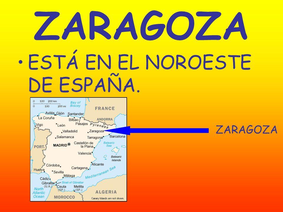 ZARAGOZA ESTÁ EN EL NOROESTE DE ESPAÑA. ZARAGOZA