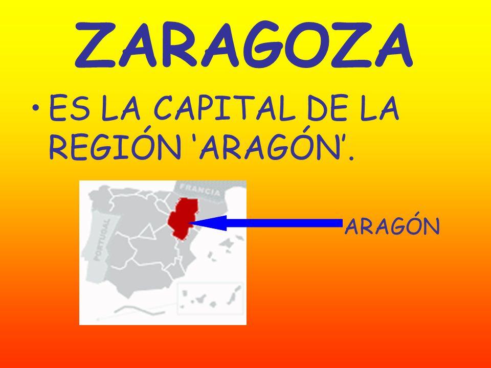 ZARAGOZA ES LA CAPITAL DE LA REGIÓN 'ARAGÓN'. ARAGÓN