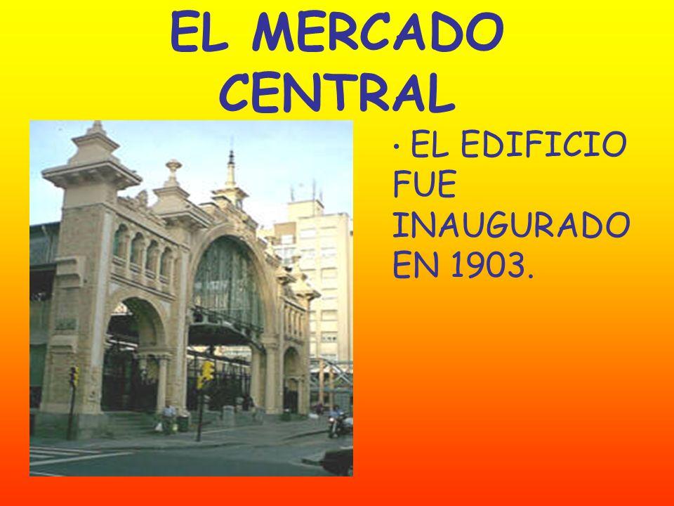 EL MERCADO CENTRAL EL EDIFICIO FUE INAUGURADO EN 1903.