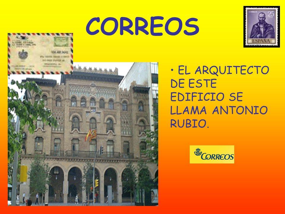 CORREOS EL ARQUITECTO DE ESTE EDIFICIO SE LLAMA ANTONIO RUBIO.