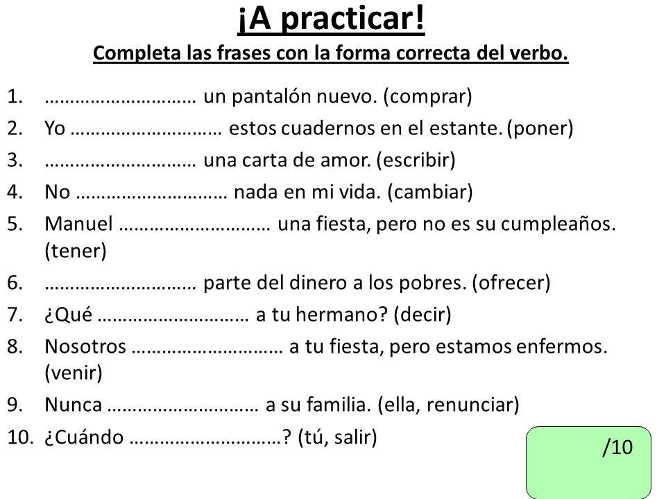 ¡A practicar! Completa las frases con la forma correcta del verbo.