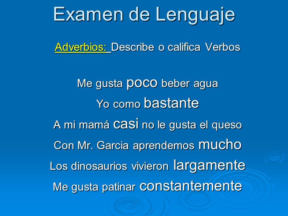 Examen de Lenguaje Adverbios: Describe o califica Verbos