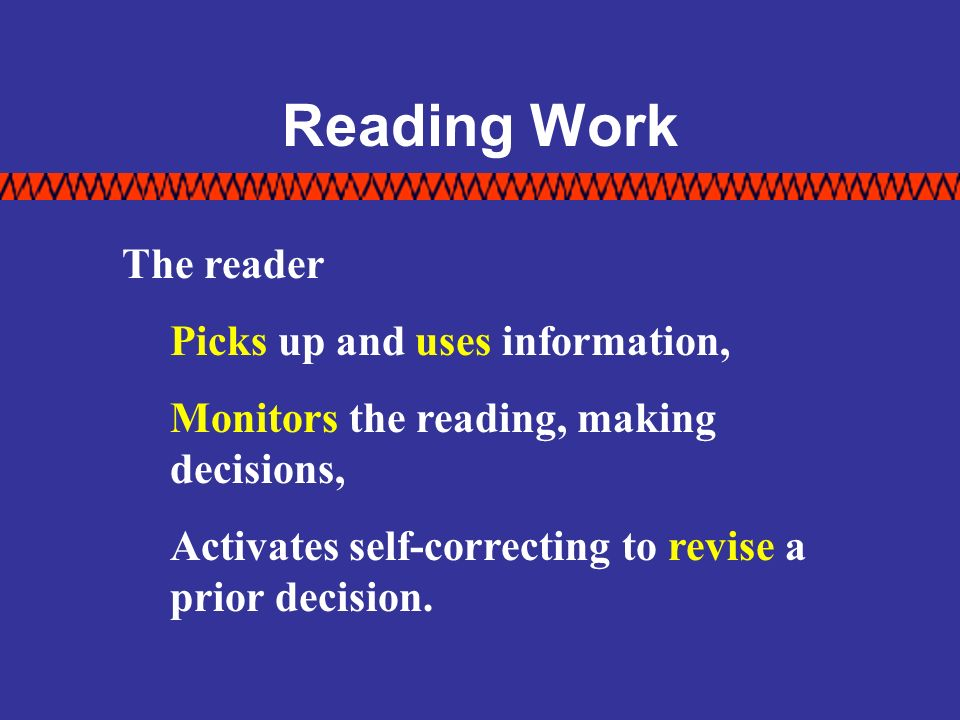 Reading Work The reader Picks up and uses information,