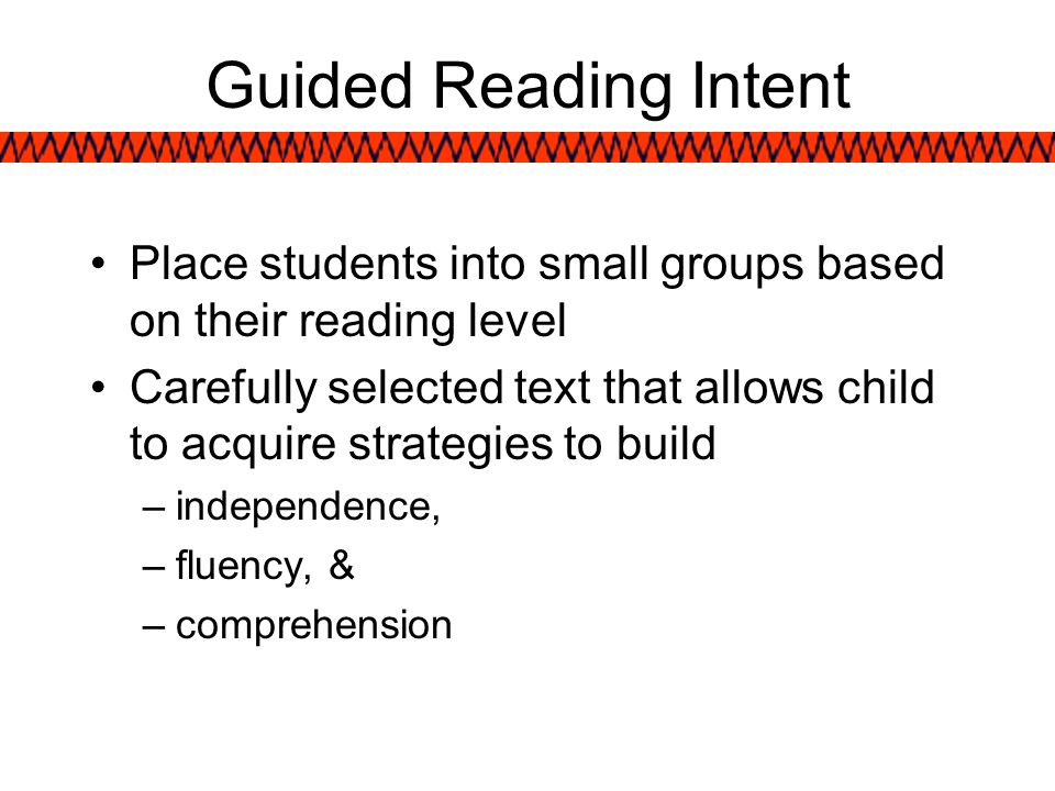 Guided Reading IntentPlace students into small groups based on their reading level.