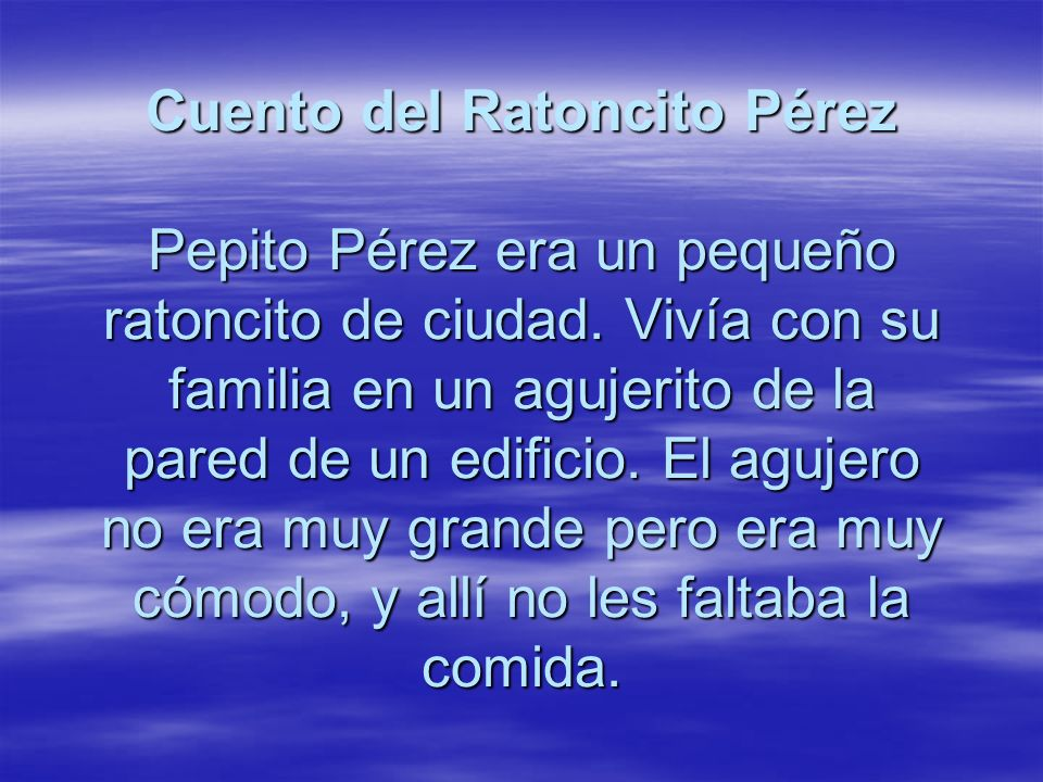 Cuento del Ratoncito Pérez Pepito Pérez era un pequeño ratoncito de ciudad.