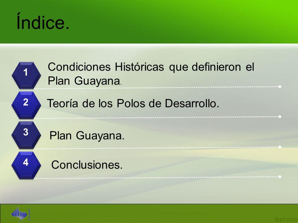 Índice. Condiciones Históricas que definieron el Plan Guayana.