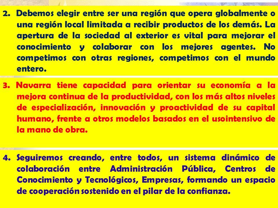 2. Debemos elegir entre ser una región que opera globalmente o una región local limitada a recibir productos de los demás. La apertura de la sociedad al exterior es vital para mejorar el conocimiento y colaborar con los mejores agentes. No competimos con otras regiones, competimos con el mundo entero.