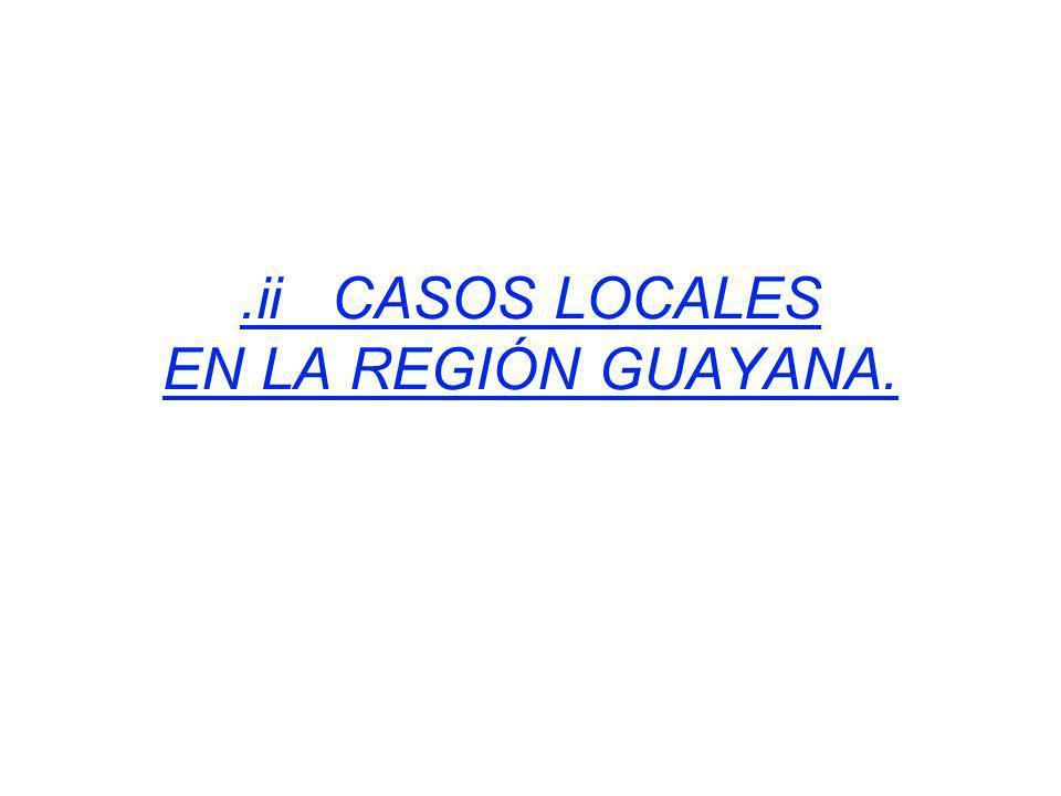 .ii CASOS LOCALES EN LA REGIÓN GUAYANA.