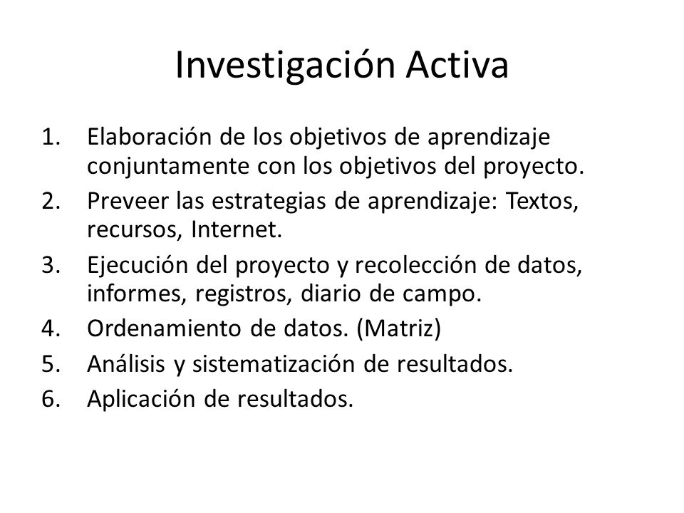 Investigación Activa Elaboración de los objetivos de aprendizaje conjuntamente con los objetivos del proyecto.