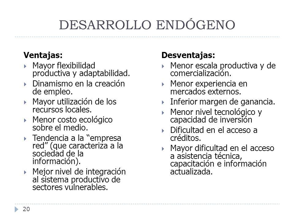 DESARROLLO ENDÓGENO Ventajas:
