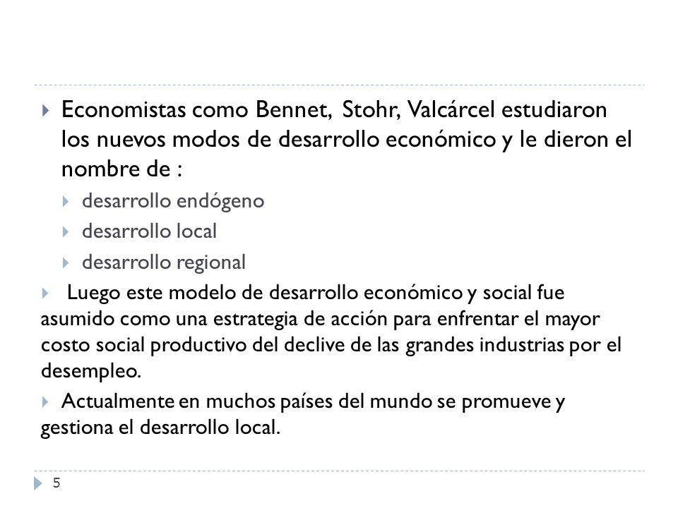 Economistas como Bennet, Stohr, Valcárcel estudiaron los nuevos modos de desarrollo económico y le dieron el nombre de :