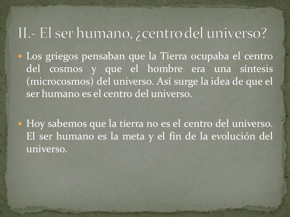 II.- El ser humano, ¿centro del universo