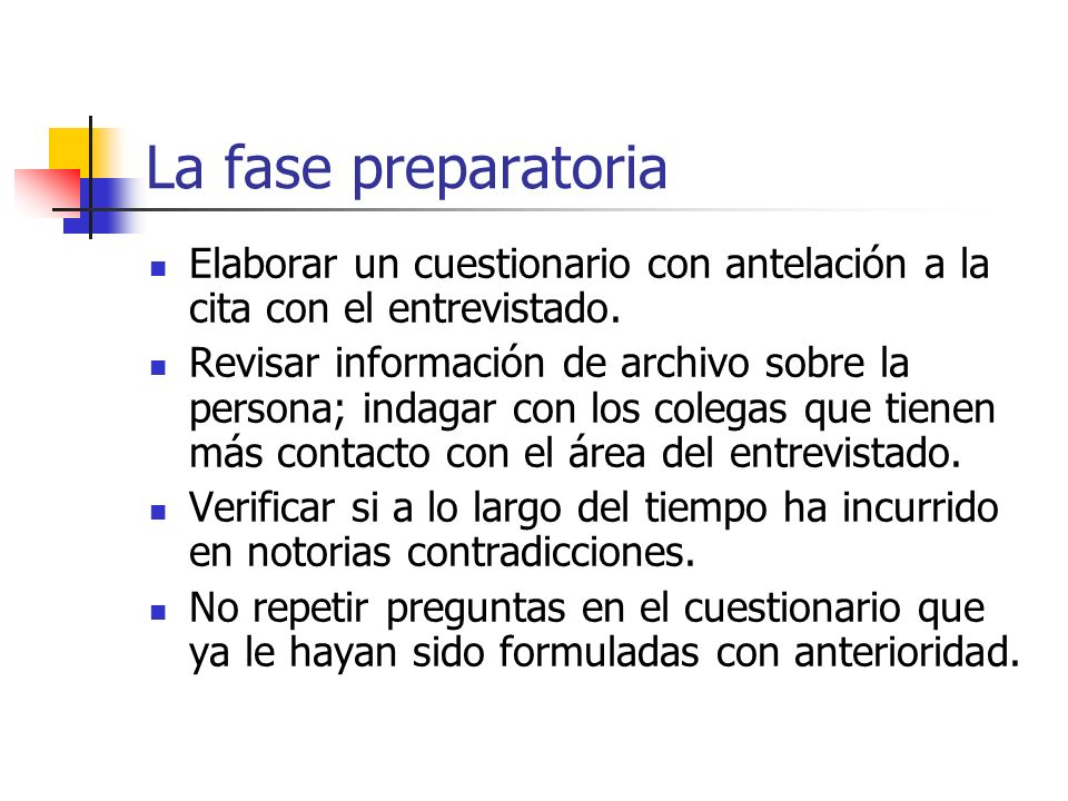 La fase preparatoria Elaborar un cuestionario con antelación a la cita con el entrevistado.