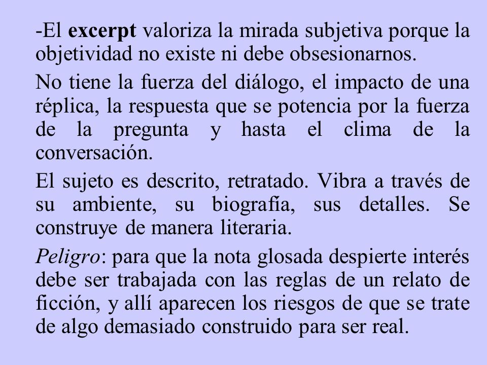 -El excerpt valoriza la mirada subjetiva porque la objetividad no existe ni debe obsesionarnos.