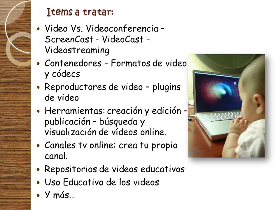 Items a tratar: Video Vs. Videoconferencia – ScreenCast - VideoCast - Videostreaming. Contenedores - Formatos de video y códecs.