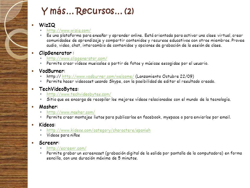 Y más… Recursos… (2) WizIQ ClipGenerator : VodBurner: TechVideoBytes: