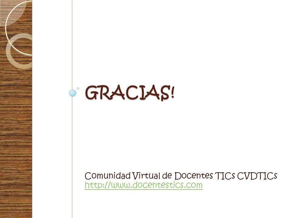 Gracias! Comunidad Virtual de Docentes TICs CVDTICs