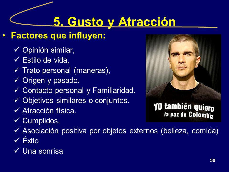 5. Gusto y Atracción Factores que influyen: Opinión similar,
