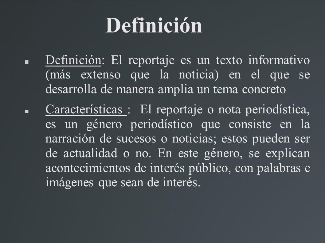 Definición Definición: El reportaje es un texto informativo (más extenso que la noticia) en el que se desarrolla de manera amplia un tema concreto.