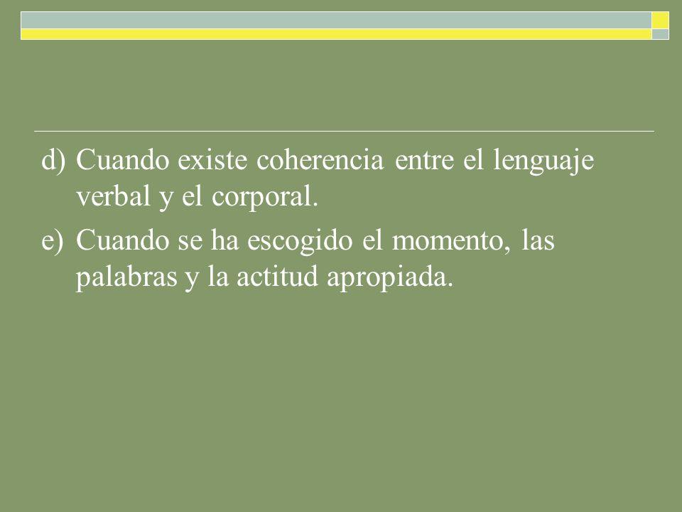 d) Cuando existe coherencia entre el lenguaje verbal y el corporal.