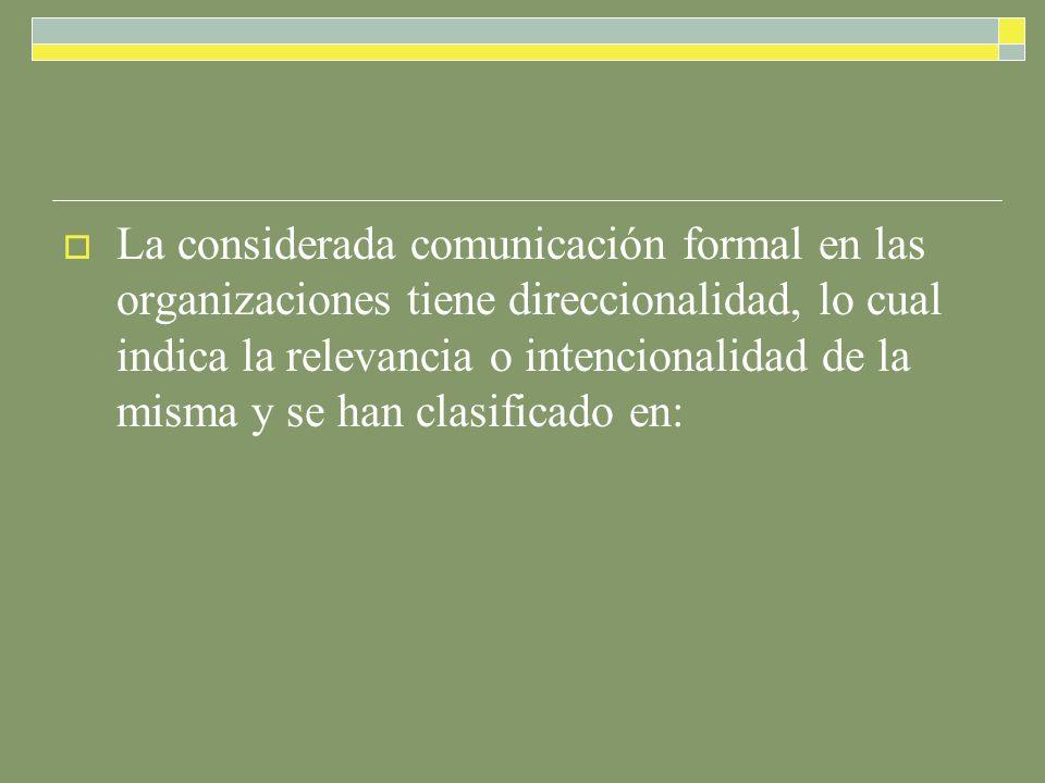La considerada comunicación formal en las organizaciones tiene direccionalidad, lo cual indica la relevancia o intencionalidad de la misma y se han clasificado en: