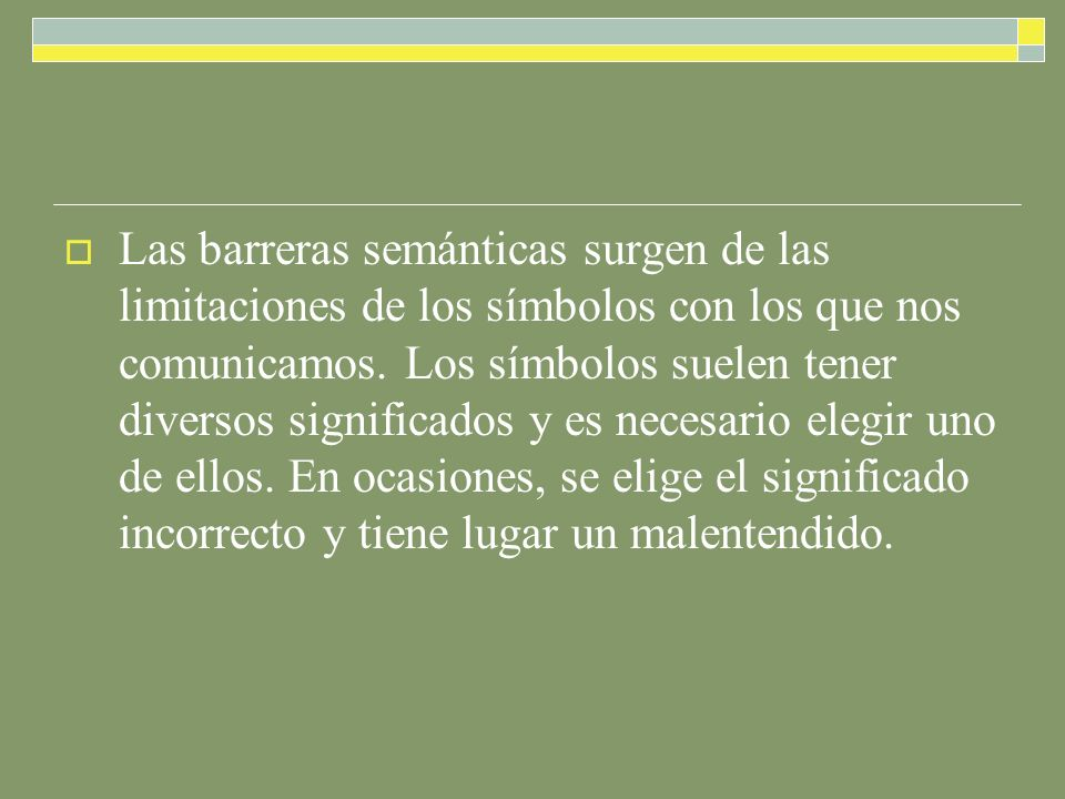 Las barreras semánticas surgen de las limitaciones de los símbolos con los que nos comunicamos.