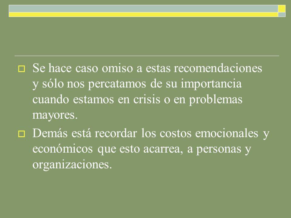 Se hace caso omiso a estas recomendaciones y sólo nos percatamos de su importancia cuando estamos en crisis o en problemas mayores.