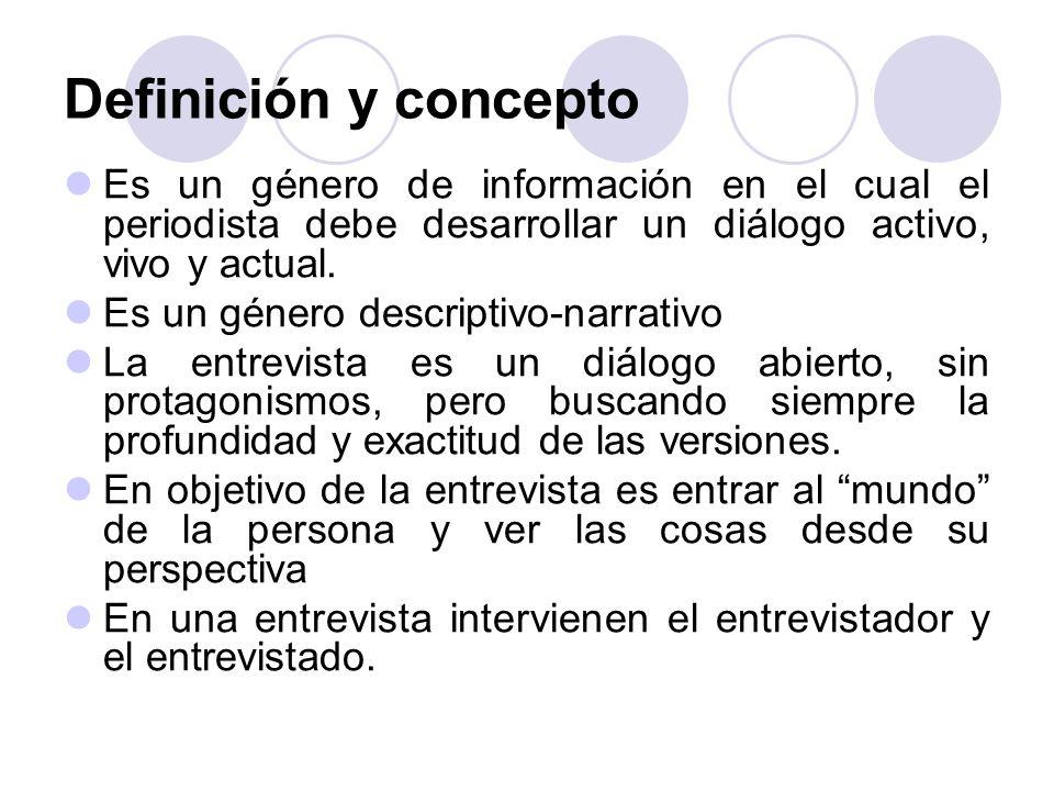 Definición y concepto Es un género de información en el cual el periodista debe desarrollar un diálogo activo, vivo y actual.