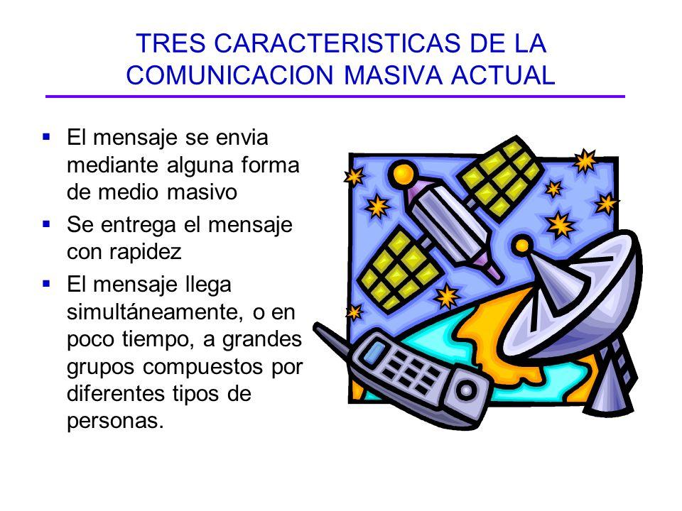 TRES CARACTERISTICAS DE LA COMUNICACION MASIVA ACTUAL