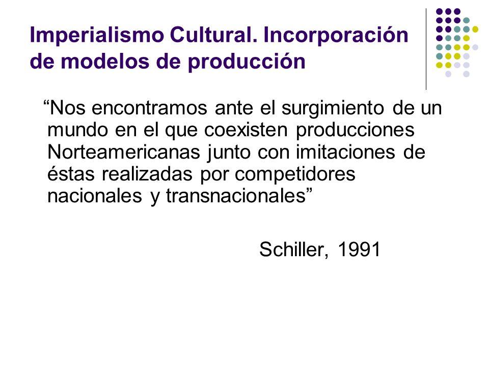 Imperialismo Cultural. Incorporación de modelos de producción