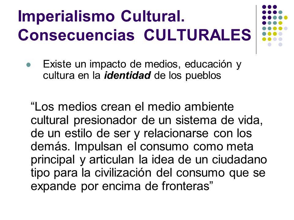 Imperialismo Cultural. Consecuencias CULTURALES