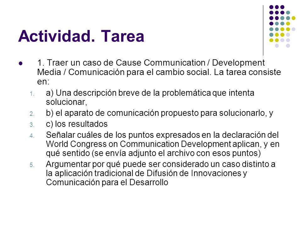 Actividad. Tarea 1. Traer un caso de Cause Communication / Development Media / Comunicación para el cambio social. La tarea consiste en: